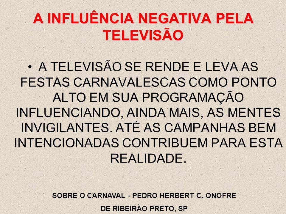 A TELEVISÃO SE RENDE E LEVA AS FESTAS CARNAVALESCAS COMO PONTO ALTO EM SUA PROGRAMAÇÃO INFLUENCIANDO, AINDA MAIS, AS MENTES INVIGILANTES.