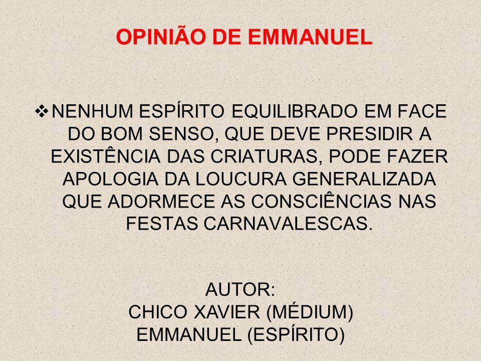  NENHUM ESPÍRITO EQUILIBRADO EM FACE DO BOM SENSO, QUE DEVE PRESIDIR A EXISTÊNCIA DAS CRIATURAS, PODE FAZER APOLOGIA DA LOUCURA GENERALIZADA QUE ADORMECE AS CONSCIÊNCIAS NAS FESTAS CARNAVALESCAS.