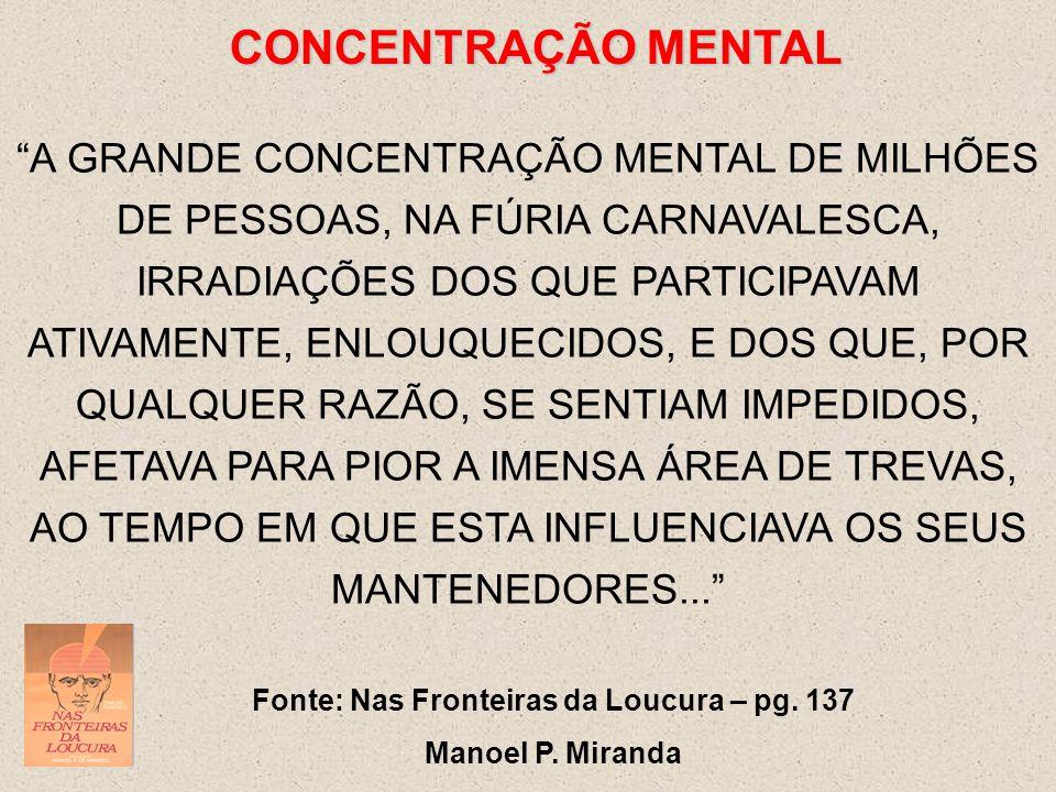 """CONCENTRAÇÃO MENTAL """"A GRANDE CONCENTRAÇÃO MENTAL DE MILHÕES DE PESSOAS, NA FÚRIA CARNAVALESCA, IRRADIAÇÕES DOS QUE PARTICIPAVAM ATIVAMENTE, ENLOUQUEC"""