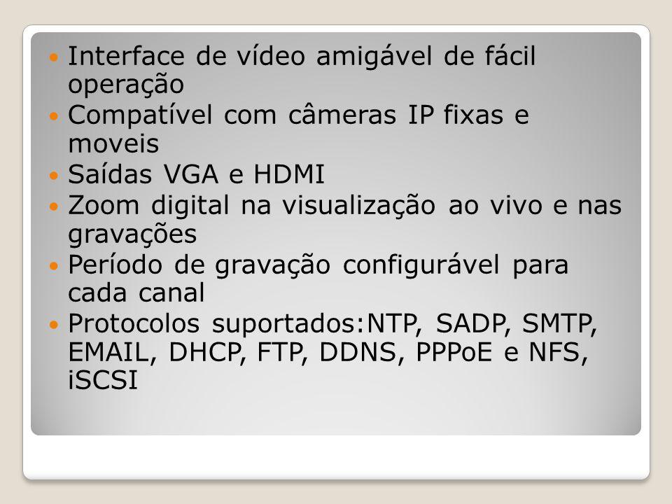 Interface de vídeo amigável de fácil operação Compatível com câmeras IP fixas e moveis Saídas VGA e HDMI Zoom digital na visualização ao vivo e nas gr