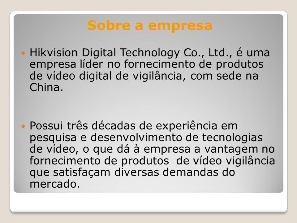 Sobre a empresa Hikvision Digital Technology Co., Ltd., é uma empresa líder no fornecimento de produtos de vídeo digital de vigilância, com sede na Ch