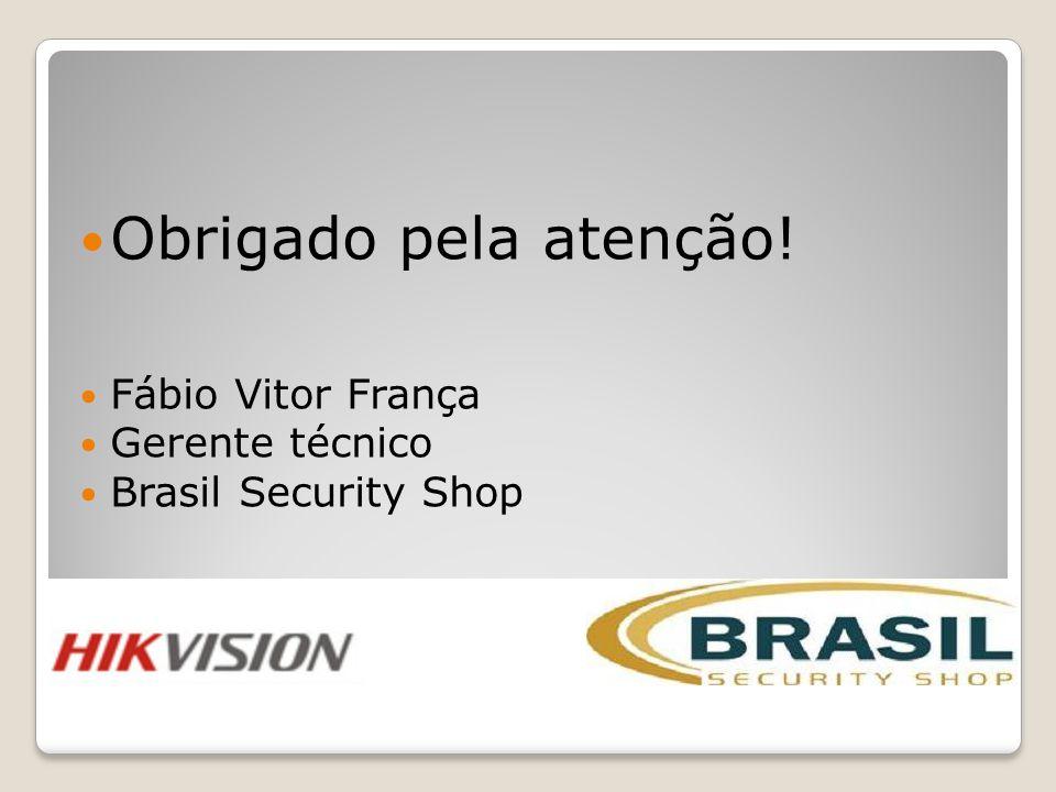 Obrigado pela atenção! Fábio Vitor França Gerente técnico Brasil Security Shop