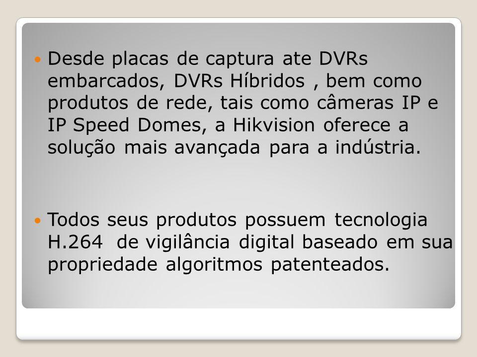 Desde placas de captura ate DVRs embarcados, DVRs Híbridos, bem como produtos de rede, tais como câmeras IP e IP Speed Domes, a Hikvision oferece a so