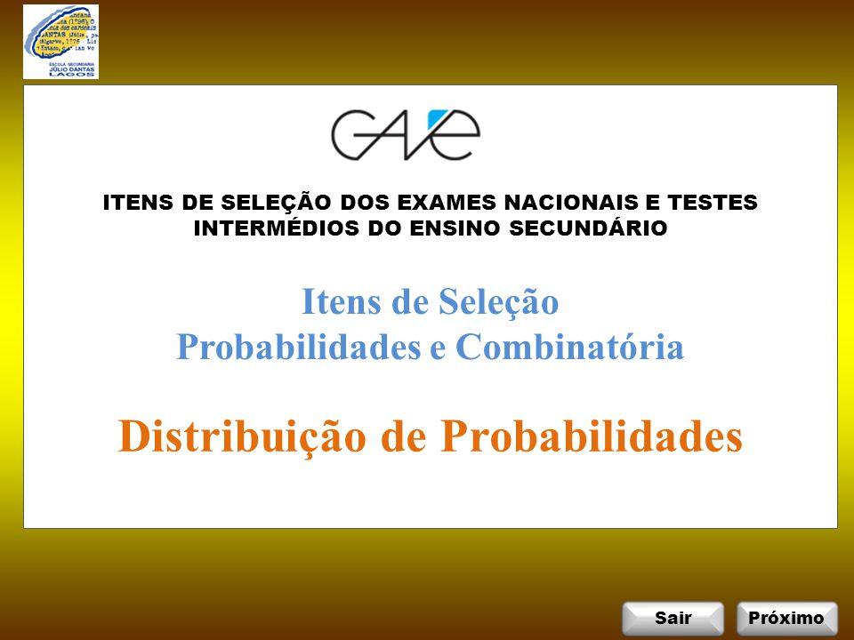 SairPróximo Itens de Seleção Probabilidades e Combinatória Distribuição de Probabilidades ITENS DE SELEÇÃO DOS EXAMES NACIONAIS E TESTES INTERMÉDIOS DO ENSINO SECUNDÁRIO