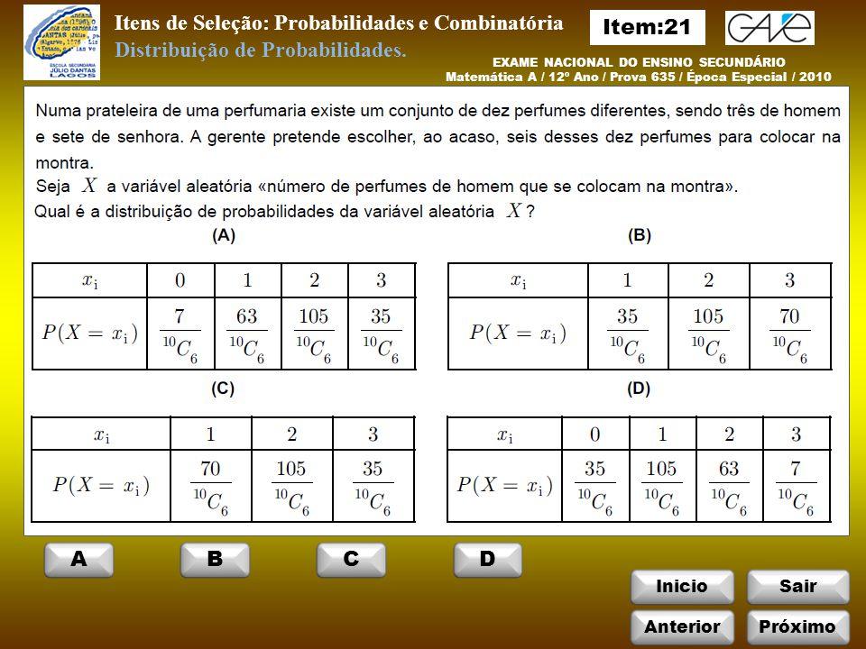 InicioSair EXAME NACIONAL DO ENSINO SECUNDÁRIO Matemática A / 12º Ano / Prova 635 / Época Especial / 2010 Itens de Seleção: Probabilidades e Combinatória Distribuição de Probabilidades.