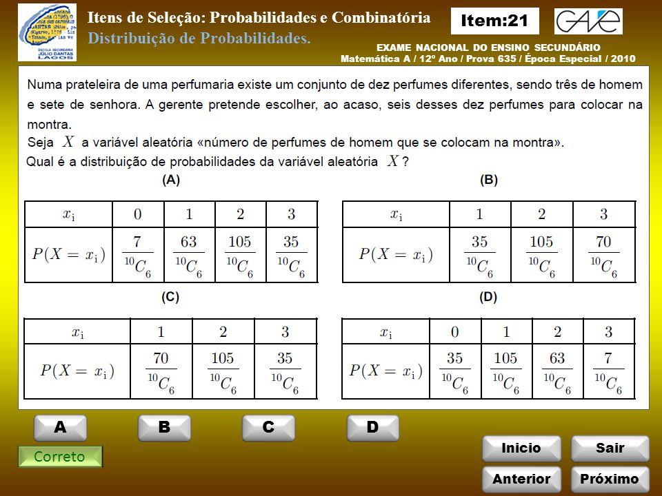 InicioSair EXAME NACIONAL DO ENSINO SECUNDÁRIO Matemática A / 12º Ano / Prova 635 / Época Especial / 2010 Itens de Seleção: Probabilidades e Combinatória Correto Distribuição de Probabilidades.