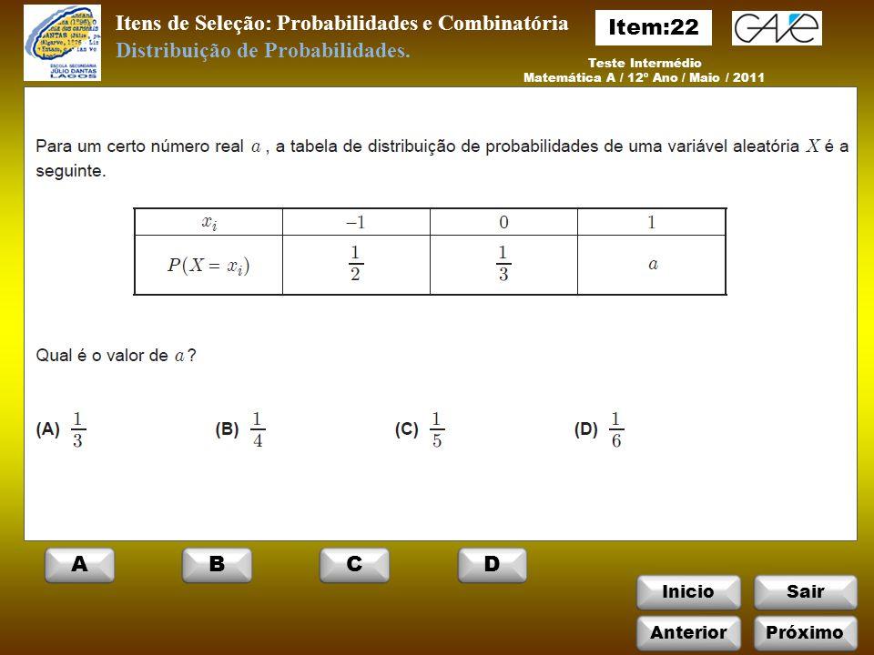 InicioSair Teste Intermédio Matemática A / 12º Ano / Maio / 2011 Itens de Seleção: Probabilidades e Combinatória Distribuição de Probabilidades.