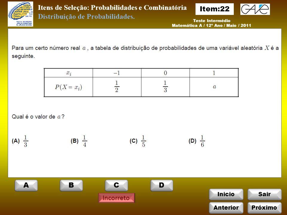 InicioSair Teste Intermédio Matemática A / 12º Ano / Maio / 2011 Itens de Seleção: Probabilidades e Combinatória Incorreto Distribuição de Probabilidades.