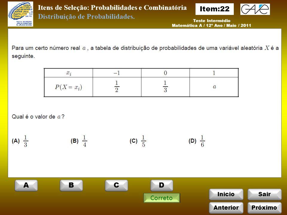 InicioSair Teste Intermédio Matemática A / 12º Ano / Maio / 2011 Itens de Seleção: Probabilidades e Combinatória Correto Distribuição de Probabilidades.