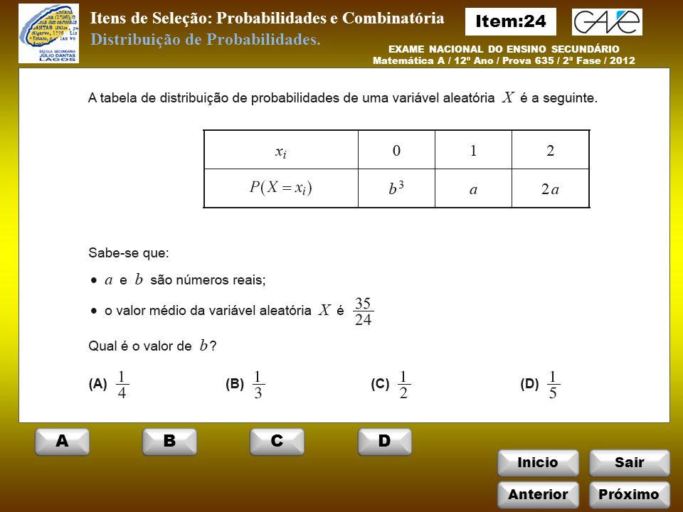 InicioSair Itens de Seleção: Probabilidades e Combinatória EXAME NACIONAL DO ENSINO SECUNDÁRIO Matemática A / 12º Ano / Prova 635 / 2ª Fase / 2012 Distribuição de Probabilidades.