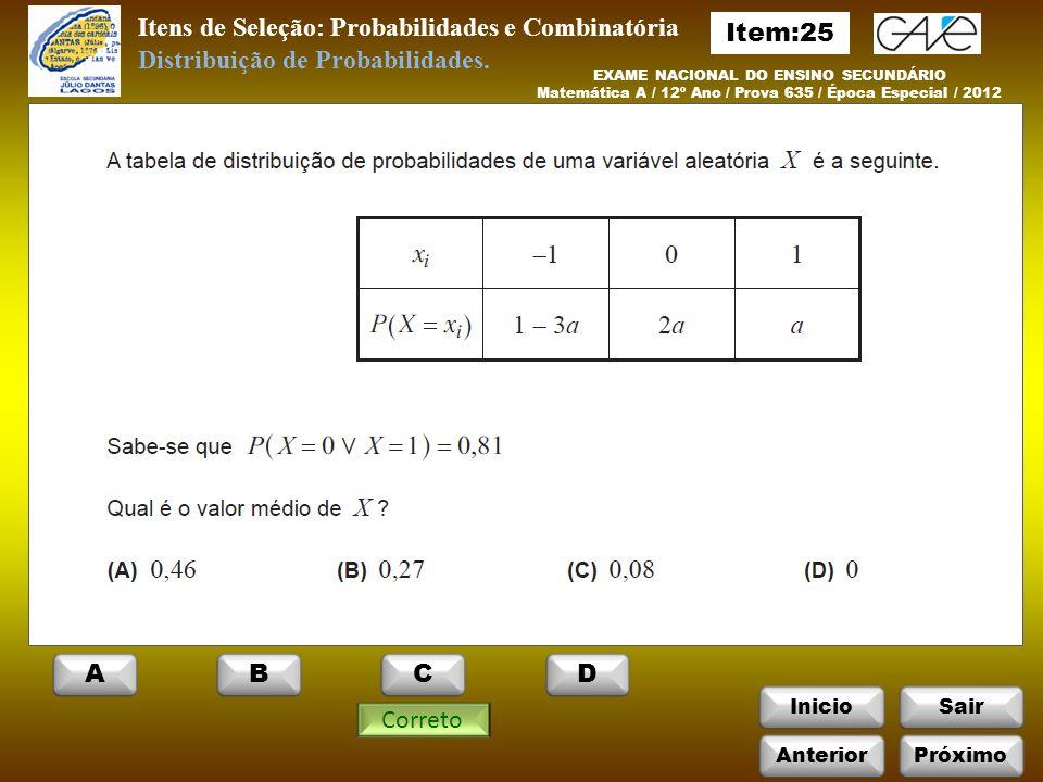 InicioSair Correto Itens de Seleção: Probabilidades e Combinatória Distribuição de Probabilidades.