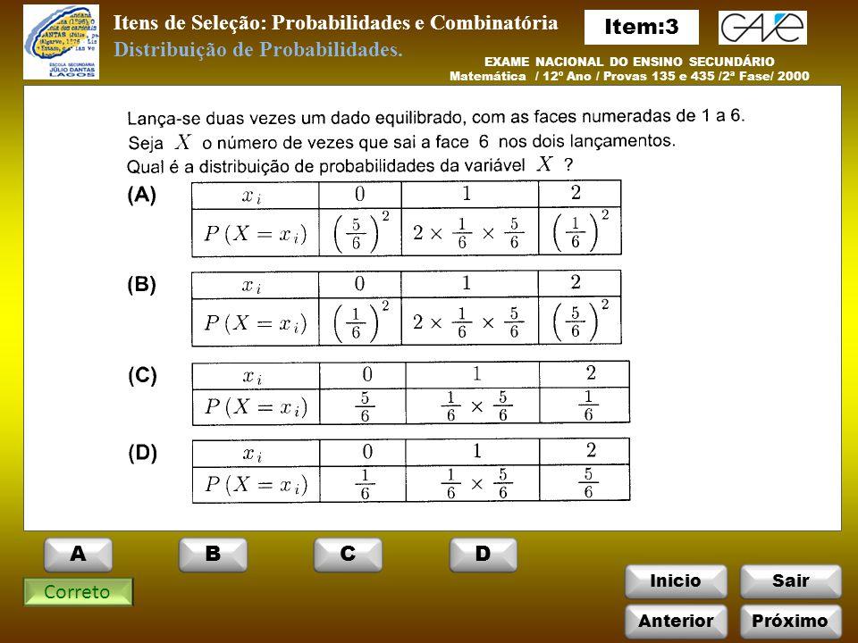 InicioSair Itens de Seleção: Probabilidades e Combinatória Correto Distribuição de Probabilidades.