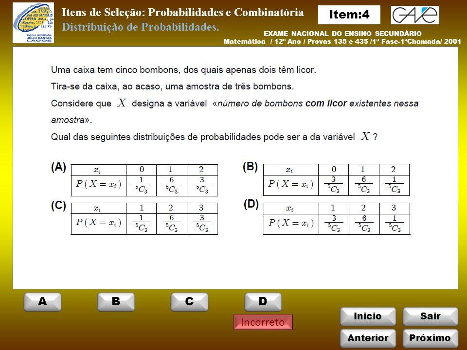 InicioSair Incorreto Itens de Seleção: Probabilidades e Combinatória Distribuição de Probabilidades.