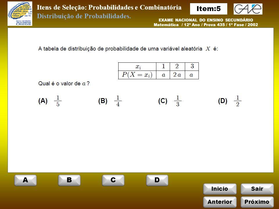 InicioSair Itens de Seleção: Probabilidades e Combinatória EXAME NACIONAL DO ENSINO SECUNDÁRIO Matemática / 12º Ano / Prova 435 / 1ª Fase / 2002 Distribuição de Probabilidades.
