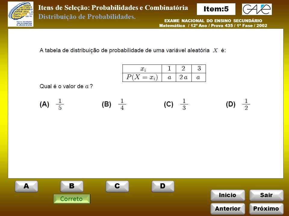 InicioSair Itens de Seleção: Probabilidades e Combinatória EXAME NACIONAL DO ENSINO SECUNDÁRIO Matemática / 12º Ano / Prova 435 / 1ª Fase / 2002 Correto Distribuição de Probabilidades.