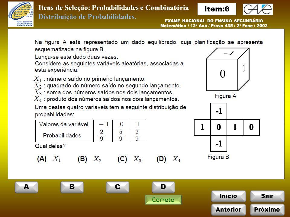 InicioSair Itens de Seleção: Probabilidades e Combinatória EXAME NACIONAL DO ENSINO SECUNDÁRIO Matemática / 12º Ano / Prova 435 / 2ª Fase / 2002 Correto Distribuição de Probabilidades.