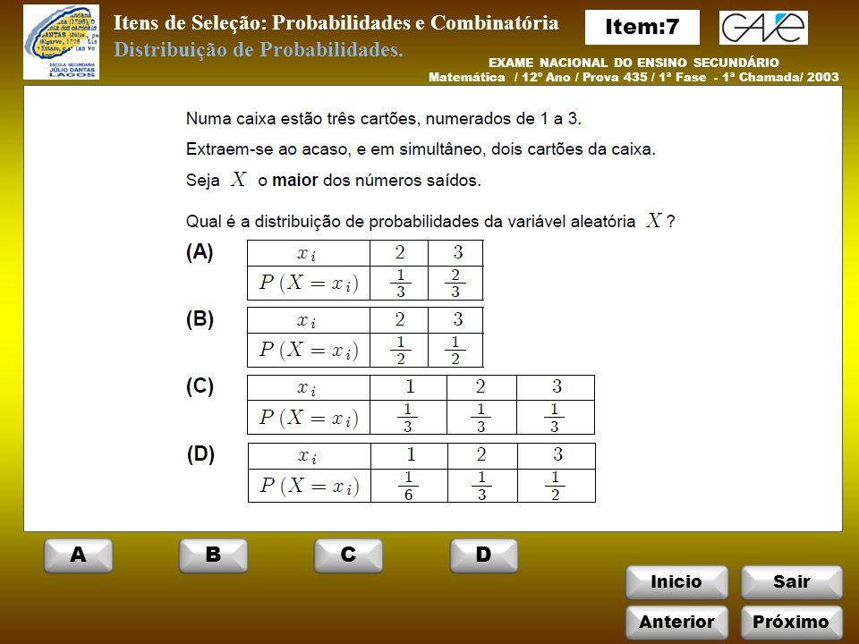 InicioSair Itens de Seleção: Probabilidades e Combinatória EXAME NACIONAL DO ENSINO SECUNDÁRIO Matemática / 12º Ano / Prova 435 / 1ª Fase - 1ª Chamada/ 2003 Distribuição de Probabilidades.