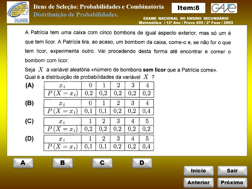 InicioSair Itens de Seleção: Probabilidades e Combinatória EXAME NACIONAL DO ENSINO SECUNDÁRIO Matemática / 12º Ano / Prova 435 / 2ª Fase / 2003 Distribuição de Probabilidades.