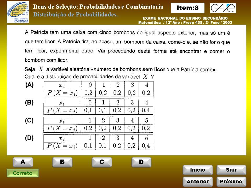 InicioSair Itens de Seleção: Probabilidades e Combinatória EXAME NACIONAL DO ENSINO SECUNDÁRIO Matemática / 12º Ano / Prova 435 / 2ª Fase / 2003 Correto Distribuição de Probabilidades.