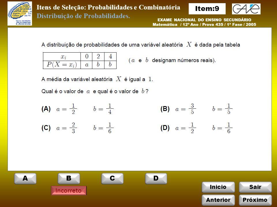 InicioSair Incorreto Itens de Seleção: Probabilidades e Combinatória EXAME NACIONAL DO ENSINO SECUNDÁRIO Matemática / 12º Ano / Prova 435 / 1ª Fase / 2005 Distribuição de Probabilidades.