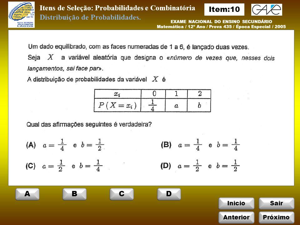 InicioSair Itens de Seleção: Probabilidades e Combinatória EXAME NACIONAL DO ENSINO SECUNDÁRIO Matemática / 12º Ano / Prova 435 / Época Especial / 2005 Distribuição de Probabilidades.