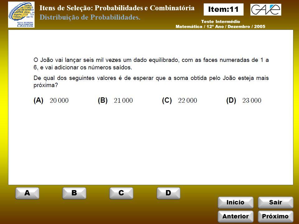 InicioSair Itens de Seleção: Probabilidades e Combinatória Teste Intermédio Matemática / 12º Ano / Dezembro / 2005 Distribuição de Probabilidades.