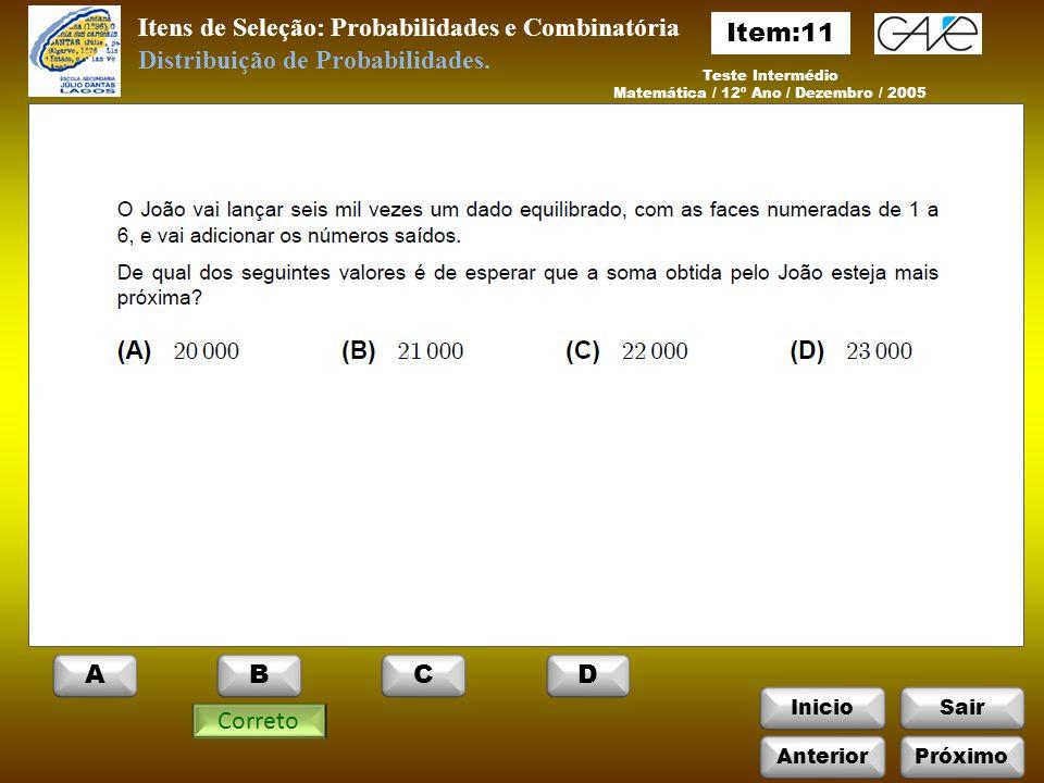 InicioSair Itens de Seleção: Probabilidades e Combinatória Teste Intermédio Matemática / 12º Ano / Dezembro / 2005 Correto Distribuição de Probabilidades.