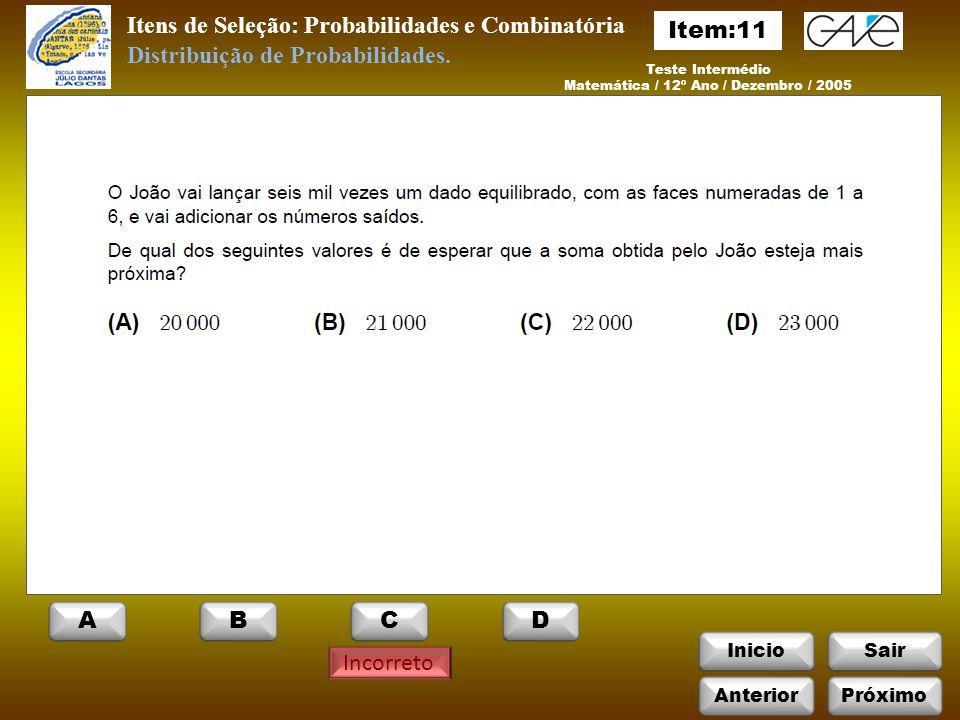 InicioSair Incorreto Itens de Seleção: Probabilidades e Combinatória Teste Intermédio Matemática / 12º Ano / Dezembro / 2005 Distribuição de Probabilidades.