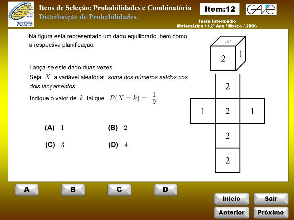 InicioSair Itens de Seleção: Probabilidades e Combinatória Teste Intermédio Matemática / 12º Ano / Março / 2006 Distribuição de Probabilidades.