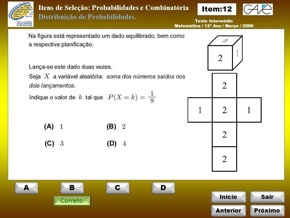InicioSair Itens de Seleção: Probabilidades e Combinatória Teste Intermédio Matemática / 12º Ano / Março / 2006 Correto Distribuição de Probabilidades.