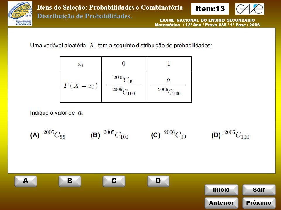 InicioSair Itens de Seleção: Probabilidades e Combinatória EXAME NACIONAL DO ENSINO SECUNDÁRIO Matemática / 12º Ano / Prova 635 / 1ª Fase / 2006 Distribuição de Probabilidades.