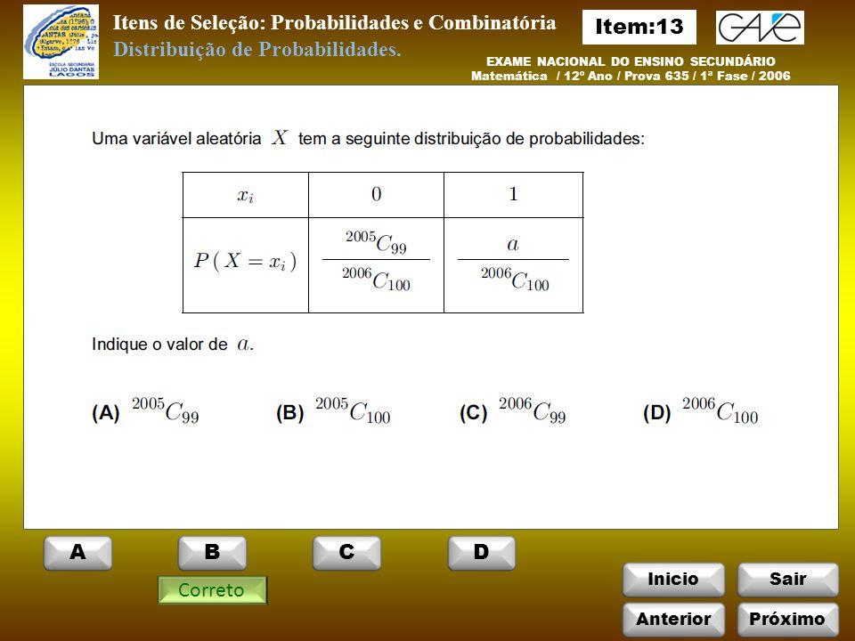 InicioSair Itens de Seleção: Probabilidades e Combinatória EXAME NACIONAL DO ENSINO SECUNDÁRIO Matemática / 12º Ano / Prova 635 / 1ª Fase / 2006 Correto Distribuição de Probabilidades.