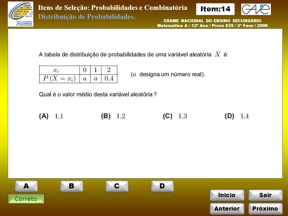 InicioSair Itens de Seleção: Probabilidades e Combinatória EXAME NACIONAL DO ENSINO SECUNDÁRIO Matemática A / 12º Ano / Prova 635 / 2ª Fase / 2006 Correto Distribuição de Probabilidades.