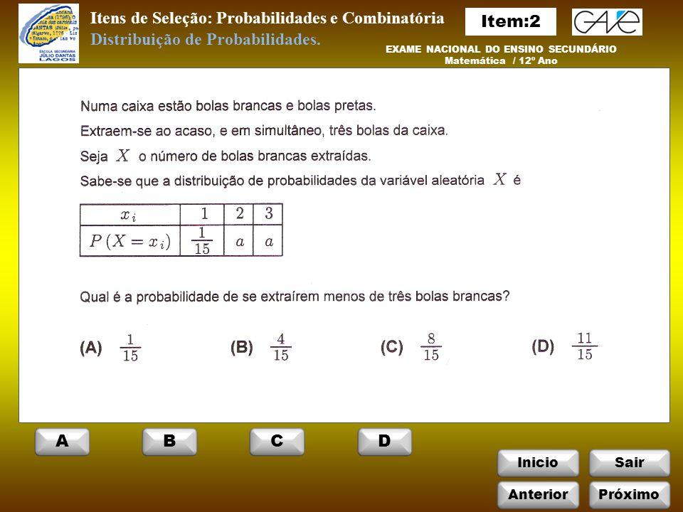 InicioSair Itens de Seleção: Probabilidades e Combinatória EXAME NACIONAL DO ENSINO SECUNDÁRIO Matemática / 12º Ano Distribuição de Probabilidades.