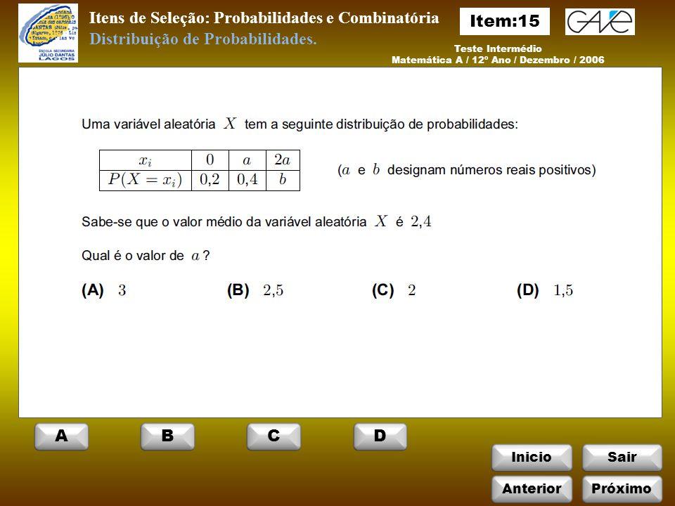 InicioSair Itens de Seleção: Probabilidades e Combinatória Teste Intermédio Matemática A / 12º Ano / Dezembro / 2006 Distribuição de Probabilidades.