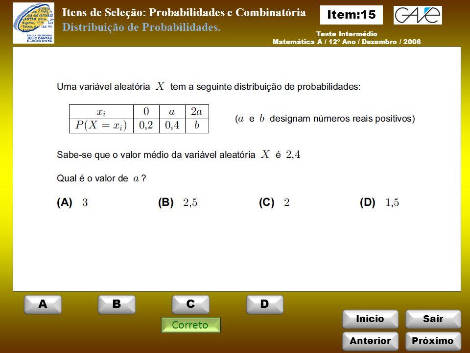 InicioSair Itens de Seleção: Probabilidades e Combinatória Teste Intermédio Matemática A / 12º Ano / Dezembro / 2006 Correto Distribuição de Probabilidades.