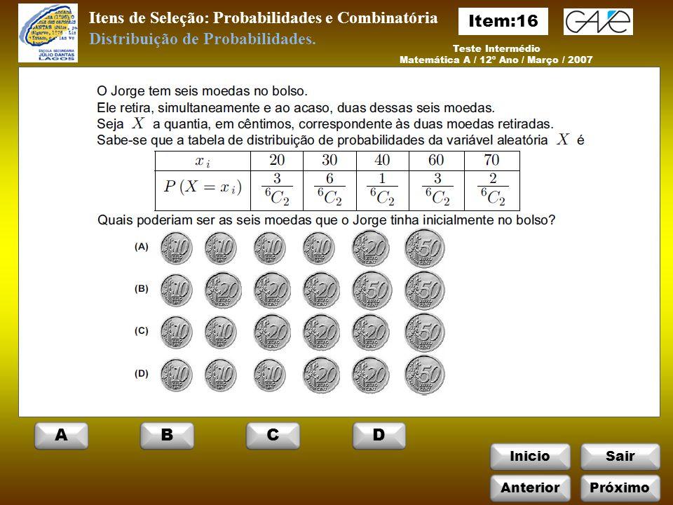 InicioSair Itens de Seleção: Probabilidades e Combinatória Teste Intermédio Matemática A / 12º Ano / Março / 2007 Distribuição de Probabilidades.