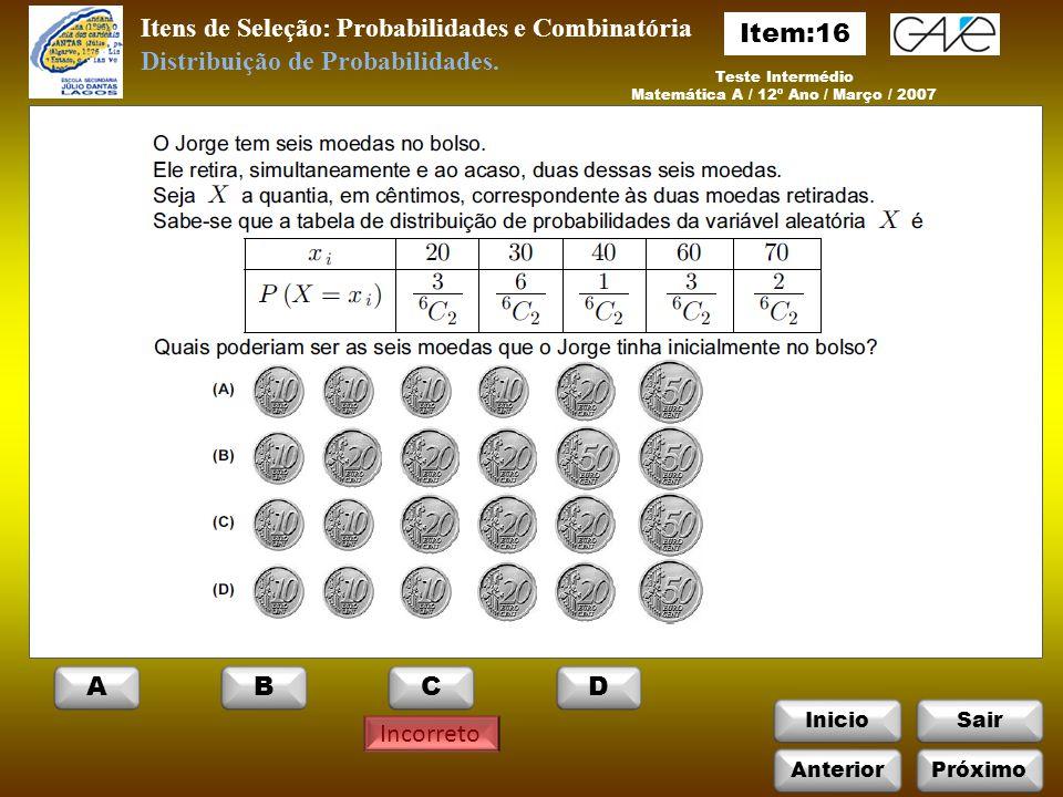 InicioSair Incorreto Itens de Seleção: Probabilidades e Combinatória Teste Intermédio Matemática A / 12º Ano / Março / 2007 Distribuição de Probabilidades.