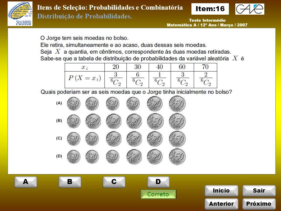 InicioSair Itens de Seleção: Probabilidades e Combinatória Teste Intermédio Matemática A / 12º Ano / Março / 2007 Correto Distribuição de Probabilidades.