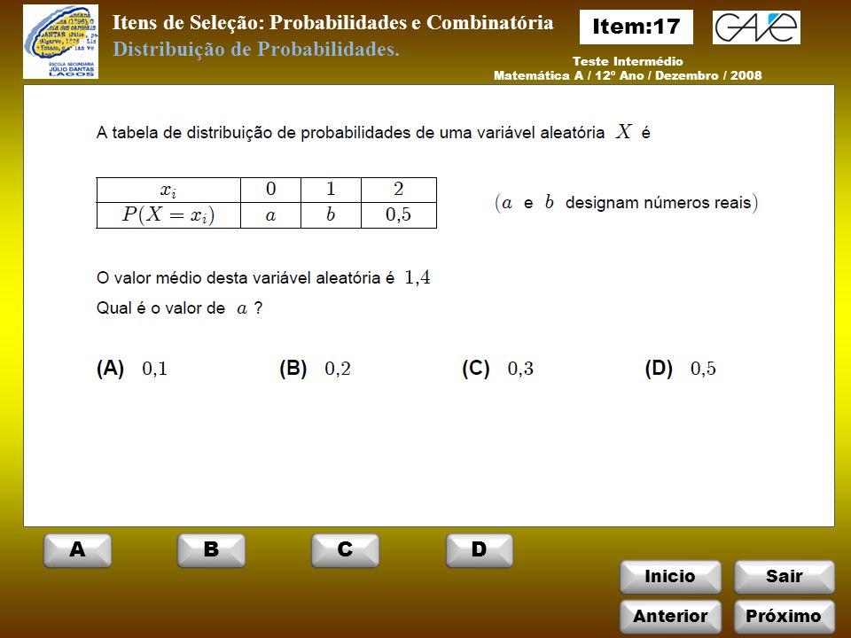 InicioSair Itens de Seleção: Probabilidades e Combinatória Teste Intermédio Matemática A / 12º Ano / Dezembro / 2008 Distribuição de Probabilidades.