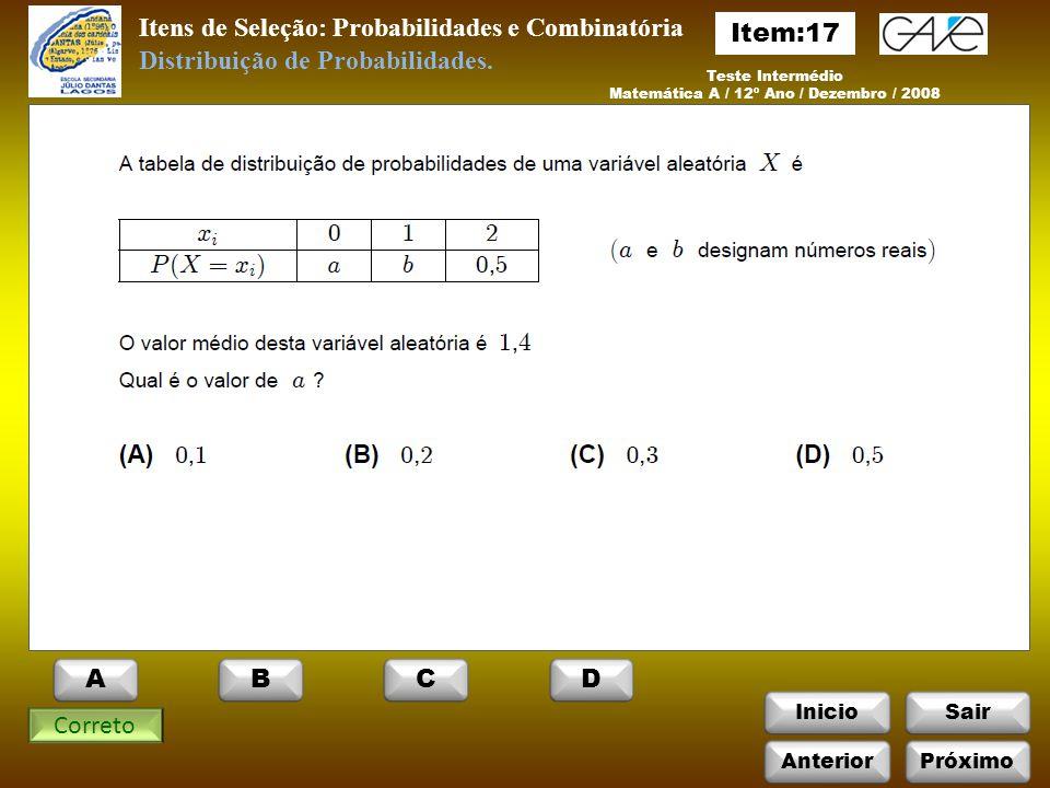 InicioSair Itens de Seleção: Probabilidades e Combinatória Teste Intermédio Matemática A / 12º Ano / Dezembro / 2008 Correto Distribuição de Probabilidades.