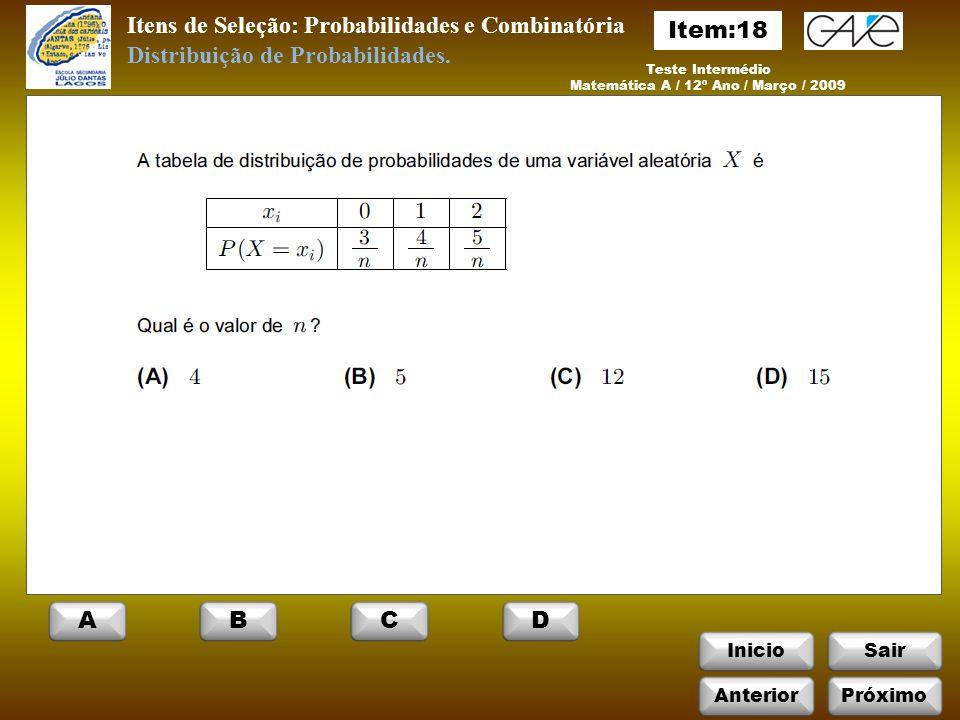 InicioSair Itens de Seleção: Probabilidades e Combinatória Teste Intermédio Matemática A / 12º Ano / Março / 2009 Distribuição de Probabilidades.