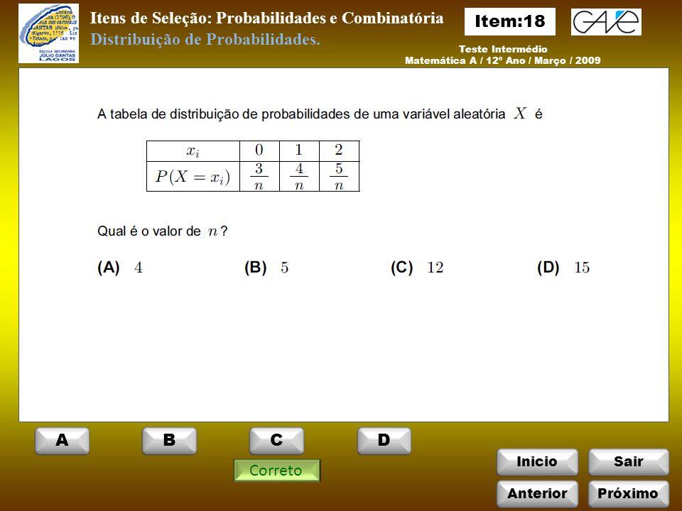 InicioSair Itens de Seleção: Probabilidades e Combinatória Teste Intermédio Matemática A / 12º Ano / Março / 2009 Correto Distribuição de Probabilidades.