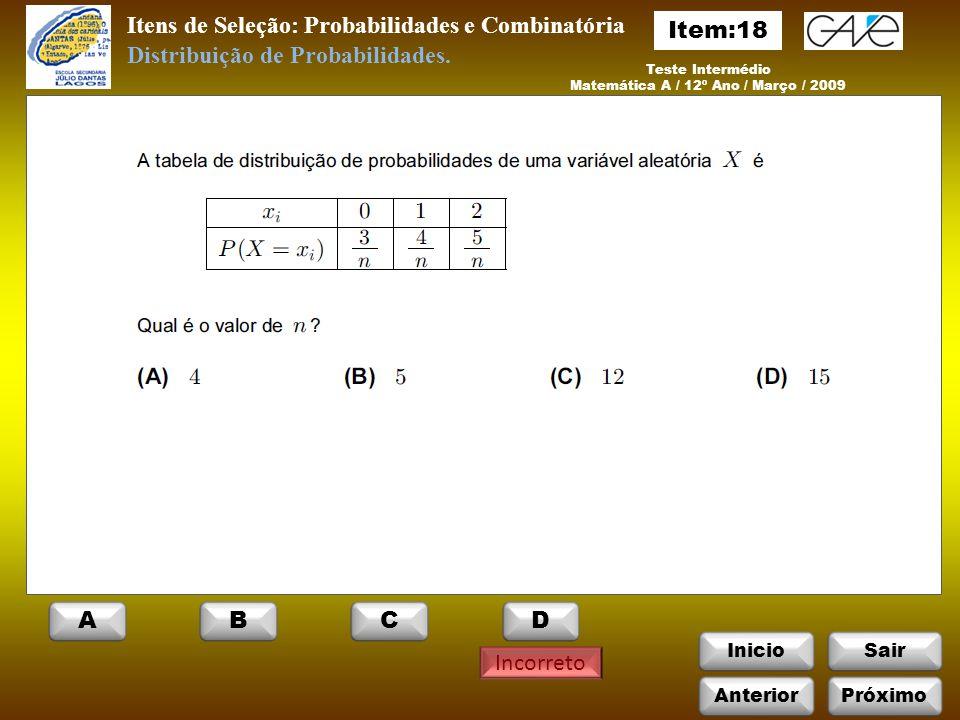 InicioSair Incorreto Itens de Seleção: Probabilidades e Combinatória Teste Intermédio Matemática A / 12º Ano / Março / 2009 Distribuição de Probabilidades.