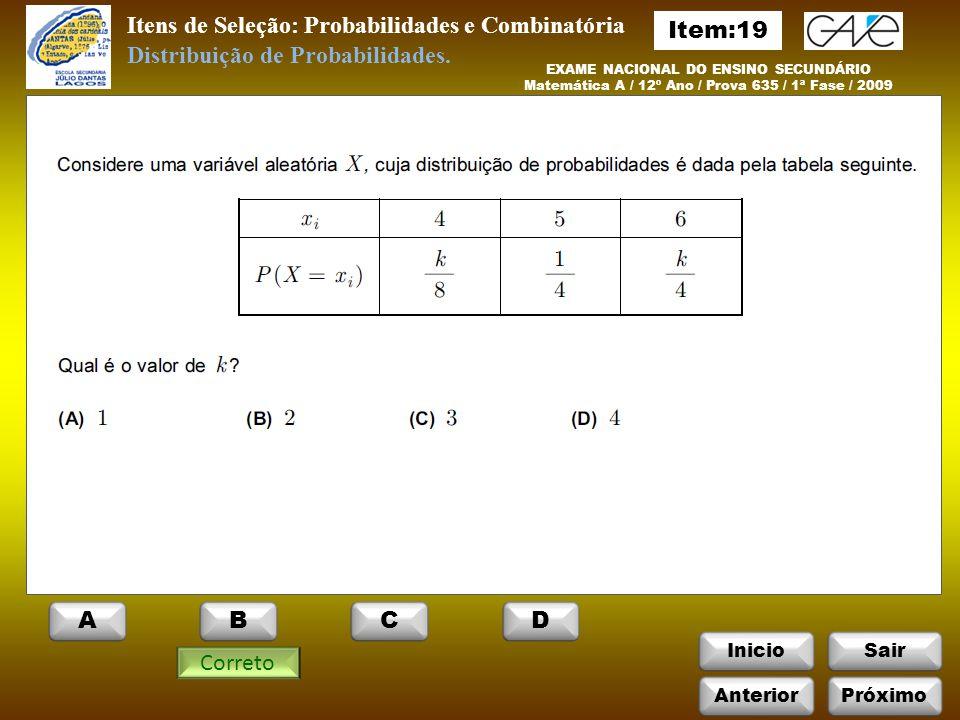 InicioSair EXAME NACIONAL DO ENSINO SECUNDÁRIO Matemática A / 12º Ano / Prova 635 / 1ª Fase / 2009 Itens de Seleção: Probabilidades e Combinatória Correto Distribuição de Probabilidades.