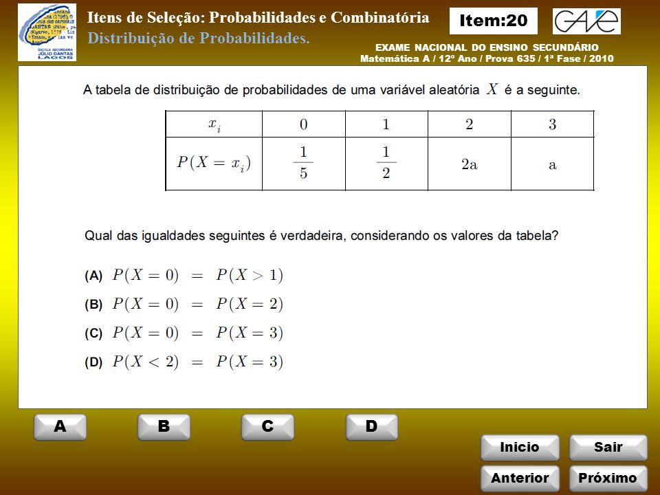 InicioSair EXAME NACIONAL DO ENSINO SECUNDÁRIO Matemática A / 12º Ano / Prova 635 / 1ª Fase / 2010 Itens de Seleção: Probabilidades e Combinatória Distribuição de Probabilidades.
