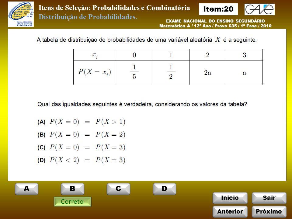 InicioSair EXAME NACIONAL DO ENSINO SECUNDÁRIO Matemática A / 12º Ano / Prova 635 / 1ª Fase / 2010 Itens de Seleção: Probabilidades e Combinatória Correto Distribuição de Probabilidades.