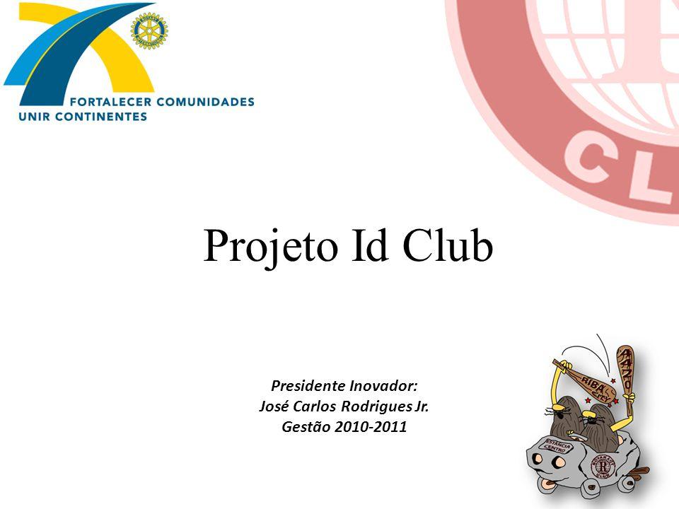 Presidente Inovador: José Carlos Rodrigues Jr. Gestão 2010-2011 Projeto Id Club
