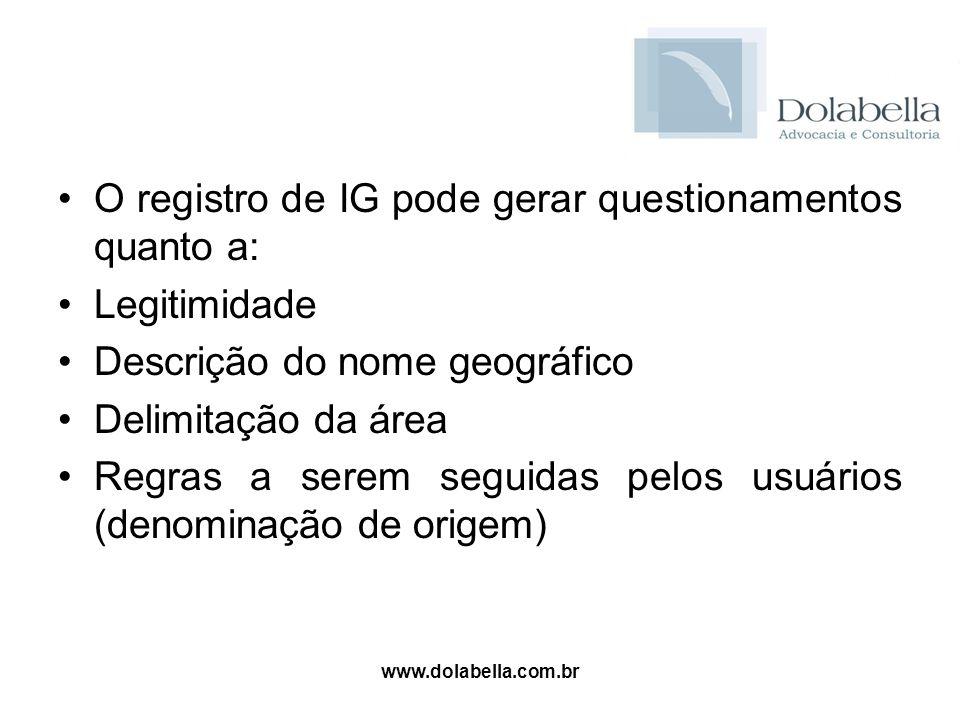 www.dolabella.com.br O registro de IG pode gerar questionamentos quanto a: Legitimidade Descrição do nome geográfico Delimitação da área Regras a sere