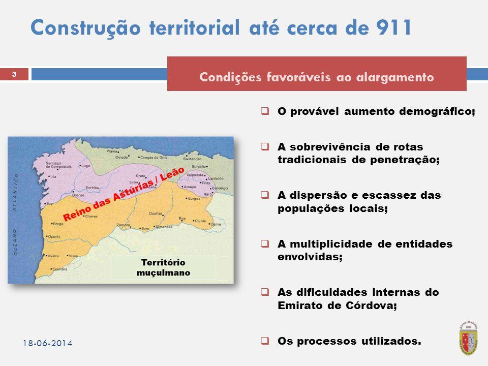 Construção territorial até cerca de 911  O provável aumento demográfico;  A sobrevivência de rotas tradicionais de penetração;  A dispersão e escas